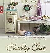 Shabby Chic: Materialien - Techniken - Ideen für Möbel und Accessoires