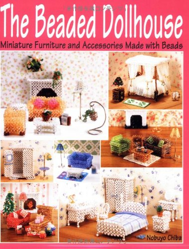 The Beaded Dollhouse: Miniature Furniture and Accessories Made with Beads by Example Product Brand