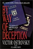 By Way of Deception : The Making of a Mossad Officer, Ostrovsky, Victor, 0971759502