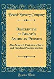 Amazon / Forgotten Books: Descriptive of Brand s American Peonies Also Selected Varieties of New and Standard Peonies and Iris Classic Reprint (Brand Nursery Company)