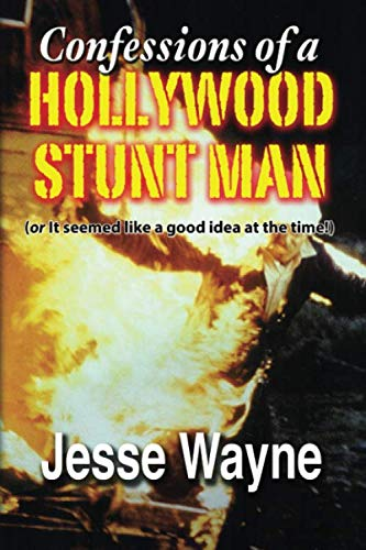 Confessions of a Hollywood Stunt Man (or It seemed like a good idea at the time!) (Seemed Like A Good Idea At The Time)