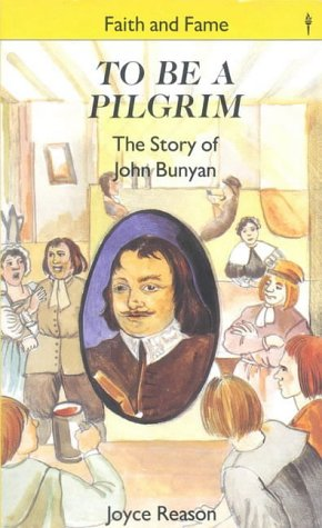 To Be a Pilgrim: The Story of John Bunyan (Stories of Faith and Fame)
