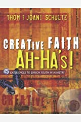 Creative Faith Ah-Ha's: 45 Experiences to Enrich Youth in Ministry Paperback