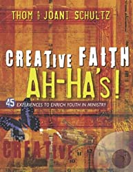 Creative Faith Ah-Ha's: 45 Experiences to Enrich Youth in Ministry
