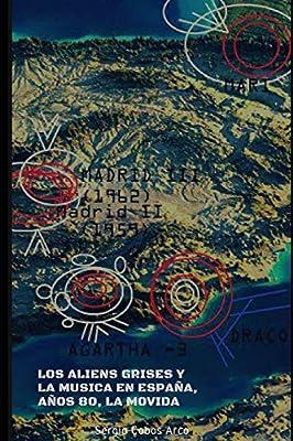 Los Aliens Grises y la Música Española, Años 80´s, La Movida El Complot en España, Bases Subterráneas, Aliens Grises, Gobiernos y Montauk 1942-2019: Amazon.es: Cobos Arco, Sergio, Cobos Arco, Sergio: Libros
