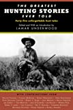 The Greatest Hunting Stories Ever Told: Twenty-Nine Unforgettable Hunting Tales