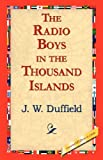 The Radio Boys in the Thousand Islands, J. W. Duffield, 1421824302
