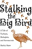 Stalking the Big Bird: A Tale of Turkeys, Biologists, and Bureaucrats
