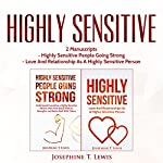 Highly Sensitive: 2 Manuscripts - Highly Sensitive People Going Strong & Love and Relationship as a Highly Sensitive Person (HSP Book 3) | Josephine T. Lewis