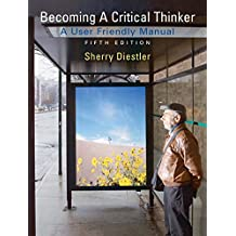 Becoming a Critical Thinker: User Friendly Manual (5th Edition)