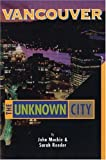 Vancouver: the Unknown City, John Mackie and Sarah Reeder, 1551521474