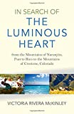 In Search of the Luminous Heart: From the Mountains of Naranjito, Puerto Rico to the Mountains of Crestone, Colorado