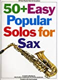 50 + easy popular solos for sax: A superb collection of easy-to-play arrangements for E & B saxophones : complete with chord symbols