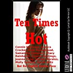 Ten Times Hot: Ten Explicit Erotica Stories | Sarah Blitz,Molly Synthia,Manda Morales,Jeanna Yung,Connie Hastings,Stacy Reinhardt,Samantha Sampson,Kate Youngblood,Jessica Crocker