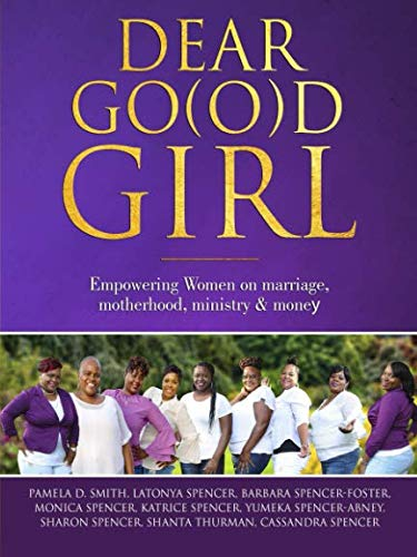Dear Go(o)d Girl: Empowering women on marriage, motherhood, ministry, and money