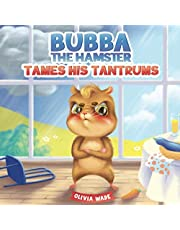 Bubba The Hamster Tames His Tantrums: A Mindful Children's Anger Management Book To Help Kids Understand And Control Emotions Of Anger