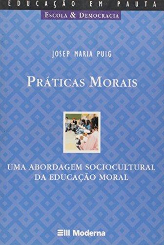 Praticas Morais. Uma Abordagem Sociocultural Da Educaçao Moral