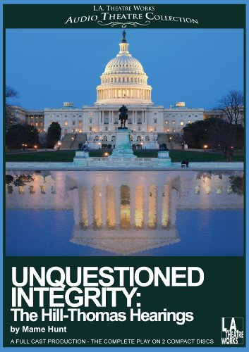 Unquestioned Integrity: The Hill/Thomas Hearing (Library Edition Audio CDs) (L.A. Theatre Works Audio Theatre Collections)