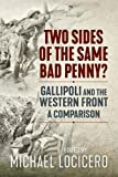 Two Sides of the Same Bad Penny: Gallipoli and the Western Front, A Comparison