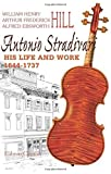 img - for Antonio Stradivari: His Life and Work,1644-1737: With an Introduction Note by Lady Huggins by Arthur Frederick Hill, Alfred Ebsworth Hill William Henry Hill (2001-12-18) book / textbook / text book