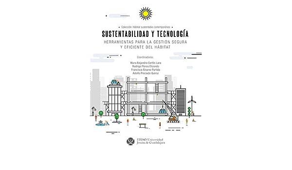 Sustentabilidad y tecnología : herramientas para la gestión segura y eficiente del hábitat (Hábitat Sustentable Contemporáneo) (Spanish Edition) - Kindle ...