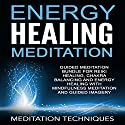 Energy Healing Meditation: Guided Meditation Bundle for Reiki Healing, Chakra Balancing and Energy Healing with Mindfulness Meditation Audiobook by  Meditation Techniques Narrated by  uncredited