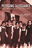 img - for Pledging Allegiance: Learning Nationalism at the El Paso-Juarez Border book / textbook / text book