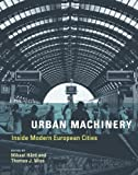 Urban Machinery: Inside Modern European Cities (Inside Technology)
