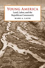 Young America: Land, Labor, and the Republican Community Kindle Edition
