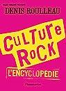 Culture rock, l'encyclopédie par Roulleau