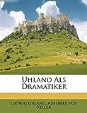 Uhland Als Dramatiker, Ludwig Uhland and Adelbert Von Keller, 1147930791