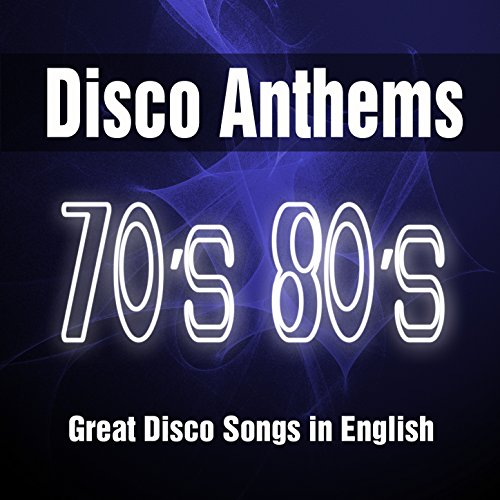 Disco Anthems 70's 80's: Great Songs in English from the 1970's 1980's. Best of Top Music ()
