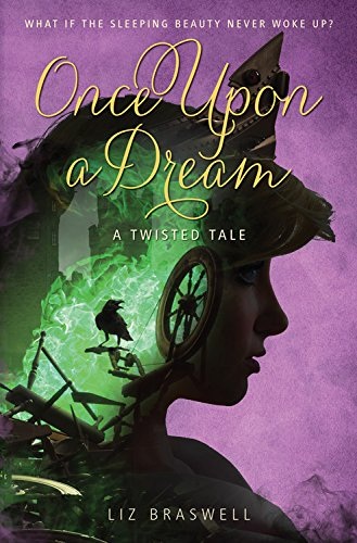 Once Upon a Dream  A Twisted Tale, Braswell, Liz