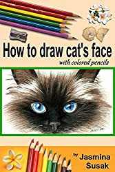 How to draw cat's face: Colored Pencil Guides for Kids and Adults, Step-By-Step Drawing Tutorial How to Draw Cute Cat in Realistic Style, Learn to Draw ... and Animals, How to Draw Cat, Close-up Eyes