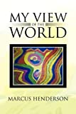 My View of the World, Marcus Henderson, 1453523499