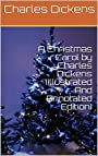 A Christmas Carol by Charles Dickens (Illustrated And Annotated Edition)