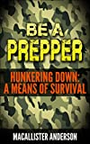 Hunkering Down: A Means of Survival (Be A Prepper Book 2)