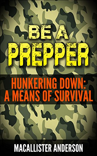 Hunkering Down: A Means of Survival (Be A Prepper Book 2) by [Anderson, Macallister]