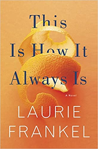 33a188b1f6 Amazon.com  This Is How It Always Is  A Novel (9781250088550)  Laurie  Frankel  Books