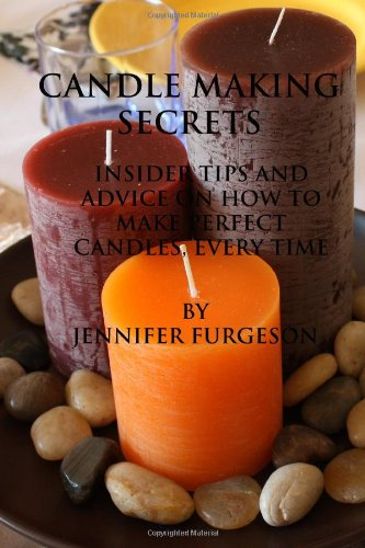 Candle Making Secrets: Insider Tips and Advice on How to Make Perfect Candles, Every Time by Brand: CreateSpace Independent Publishing Platform