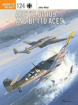 Arctic Bf 109 and Bf 110 Aces (Aircraft of the Aces Book 124)