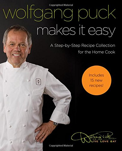 (Wolfgang Puck Makes It Easy: Delicious Recipes for Your Home Kitchen)