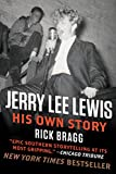 Jerry Lee Lewis: His Own Story: His Own Story by Rick Bragg