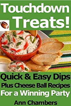 Touchdown Treats! Quick & Easy Dip and Cheese Ball Recipes for a Winning Party by [Chambers, Ann]
