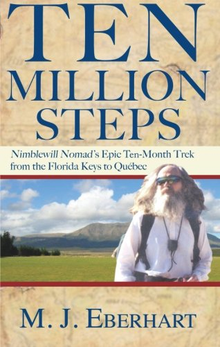 Ten Million Steps: Nimblewill Nomad's Epic 10-Month Trek from the Florida Keys to Québec (None)