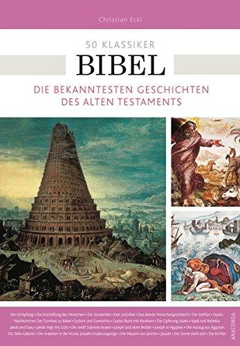 50 Klassiker Bibel: Die bekanntesten Geschichten des Alten Testaments