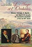 L'Ange et l'Orchidée : Risso, Vérany & Barla : une lignée de savants de renommée mondiale à Nice au XIXe siècle