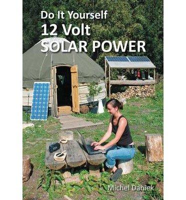 [(Do It Yourself 12 Volt Solar Power)] [Author: Michael Daniek] published on (August, 2013) pdf