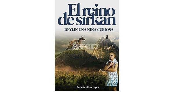 Amazon.com: EL REINO DE SIRKAN: Deylin una niña curiosa. Relato corto (Spanish Edition) eBook: Loriette Silva- Lopez: Kindle Store