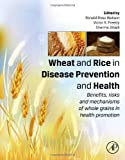 Wheat and Rice in Disease Prevention and Health : Benefits, Risks and Mechanisms of Whole Grains in Health Promotion, , 0124017169